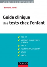 Guide clinique des tests chez l'enfant - 3e éd. - WISC-IV, Matrices progressives de Raven