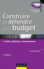 Construire et défendre son budget - 3e éd. - Outils, méthodes, comportements