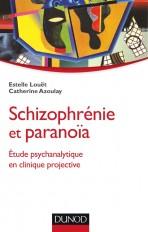 Schizophrénie et paranoïa - Etude psychanalytique en clinique projective