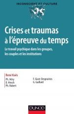 Crises et traumas à l'épreuve du temps - Le travail psychique dans les groupes, les couples et les i