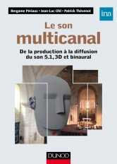Le son multicanal - De la production à la diffusion du son 5.1, 3D et binaural