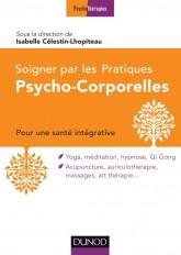 Soigner par les Pratiques Psycho-Corporelles - Pour une santé intégrative