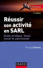 Réussir son activité en SARL - 5e éd. - Guide juridique, fiscal, social et patrimonial