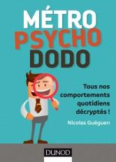 Métro, psycho, dodo - Tous nos comportements quotidiens décryptés !
