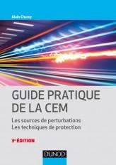 Guide pratique de la CEM - 3e éd. - Les sources de perturbations. Les techniques de protection.