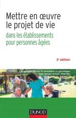Mettre en oeuvre le projet de vie - 3e éd. - Dans les établissements pour personnes âgées