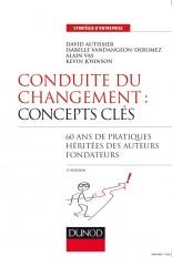 Conduite du changement : concepts-clés - 3e éd. - 60 ans de pratiques héritées des auteurs fondateur