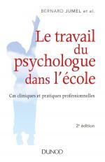 Le travail du psychologue dans l'école - 2e éd. - Cas cliniques et pratiques professionnelles