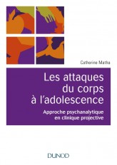 Les attaques du corps à l'adolescence - Approche psychanalytique en clinique projective