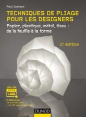 Techniques de pliage pour les designers - 2e éd. - Papier, plastique, métal, tissu : de la feuille à