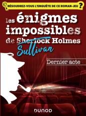 Les enquêtes impossible de Sullivan Holmes - Dernier acte