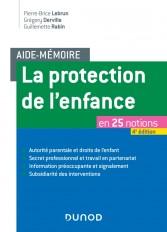 Aide-mémoire - La protection de l'enfance - 4e éd. - en 25 notions