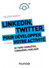 LinkedIn, Twitter pour développer votre activité - 2e éd. - Se faire connaître, conquérir, fidéliser