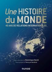 Une histoire du monde - 40 ans de relations internationales
