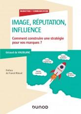 Image, réputation, influence - Comment construire une stratégie pour vos marques?
