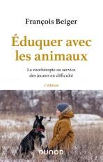 Eduquer avec les animaux - 2e éd. - La zoothérapie au service des jeunes en difficulté