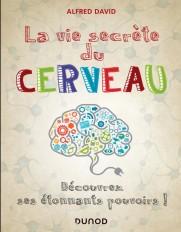 La vie secrète du cerveau -  Découvrez ses étonnants pouvoirs!