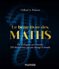 Le Beau Livre des Maths - De Pythagore aux fractales, 250 découvertes qui ont changé le monde