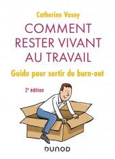 Comment rester vivant au travail - 2e éd. - Guide pour sortir du burn out