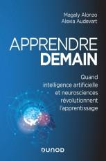 Apprendre demain - Quand intelligence artificielle et neurosciences révolutionnent l'apprentissage