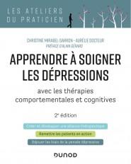 Apprendre à soigner les dépressions - 2e éd. - avec les thérapies comportementales et cognitives