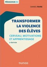 Transformer la violence des élèves - 2e éd. - Cerveau, motivations et apprentissage