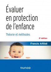 Évaluer en protection de l'enfance - 5 éd. - Théorie et méthodes