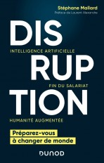 Disruption - Intelligence artificielle, fin du salariat, humanité augmentée
