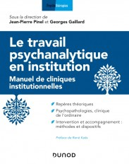 Le travail psychanalytique en institution - Manuel de cliniques institutionnelles