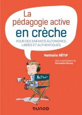 La pédagogie active à la crèche - Pour des enfants autonomes, libres et authentiques