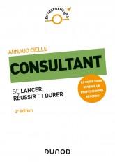 Consultant - 3e éd. - Se lancer, réussir et durer