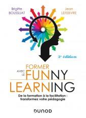 Former avec le Funny learning - 2e éd. - De la formation à la facilitation : transformez votre pédag