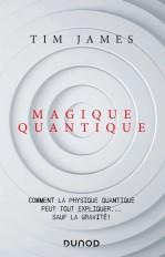 Magique quantique - Comment la physique quantique peut tout expliquer ... sauf la gravité