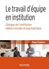 Le travail d'équipe en institution - Clinique de l'institution médico-sociale et psychiatrique
