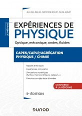 Expériences de physique - Optique, mécanique, fluides, acoustique - 5e éd. - Capes/Agréga