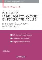 Pratiquer la neuropsychologie en psychiatrie adulte - Entretien - Evaluation - Prise en charge