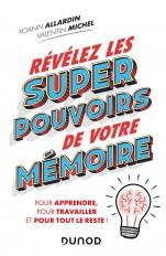 Révélez les super pouvoirs de votre mémoire - Pour apprendre, pour travailler et pour tout le reste