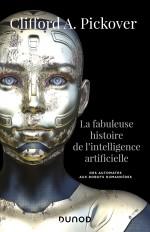 La fabuleuse histoire de l'intelligence artificielle - Des automates aux robots humanoïdes