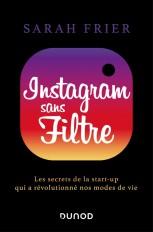 Instagram sans filtre - Les secrets de la start-up qui a révolutionné nos modes de vie
