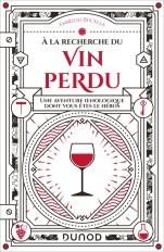 A la recherche du vin perdu - Une aventure oenologique dont vous êtes le héros