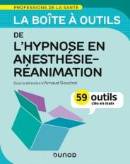 La boîte à outils de l'hypnose en anesthésie-réanimation - 59 outils clés en main