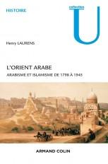 L'Orient arabe - 2e éd. - Arabisme et islamisme de 1798 à 1945
