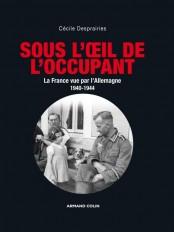 Sous l'oeil de l'occupant - La France vue par l'Allemagne 1940-1944