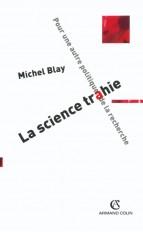 La science trahie - Pour une autre politique de la recherche