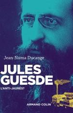 Jules Guesde - L'anti-Jaurès ?