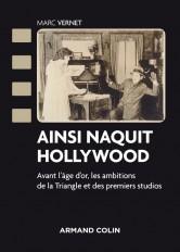 Ainsi naquit Hollywood - Avant l'âge d'or, les ambitions de la Triangle et des premiers studios