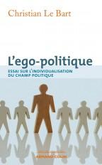 L'ego-politique Essai sur l'individualisation du champ politique