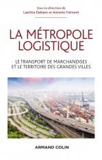 La métropole logistique - Le transport de marchandises et le territoire des grandes villes