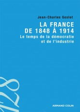 La France de 1848 à 1914 - Le temps de la démocratie et de l'industrie