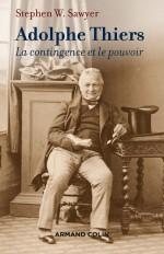 Adolphe Thiers - La contingence et le pouvoir